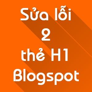 Cách tối ưu Blogspot có 2 thẻ H1 trên 1 trang