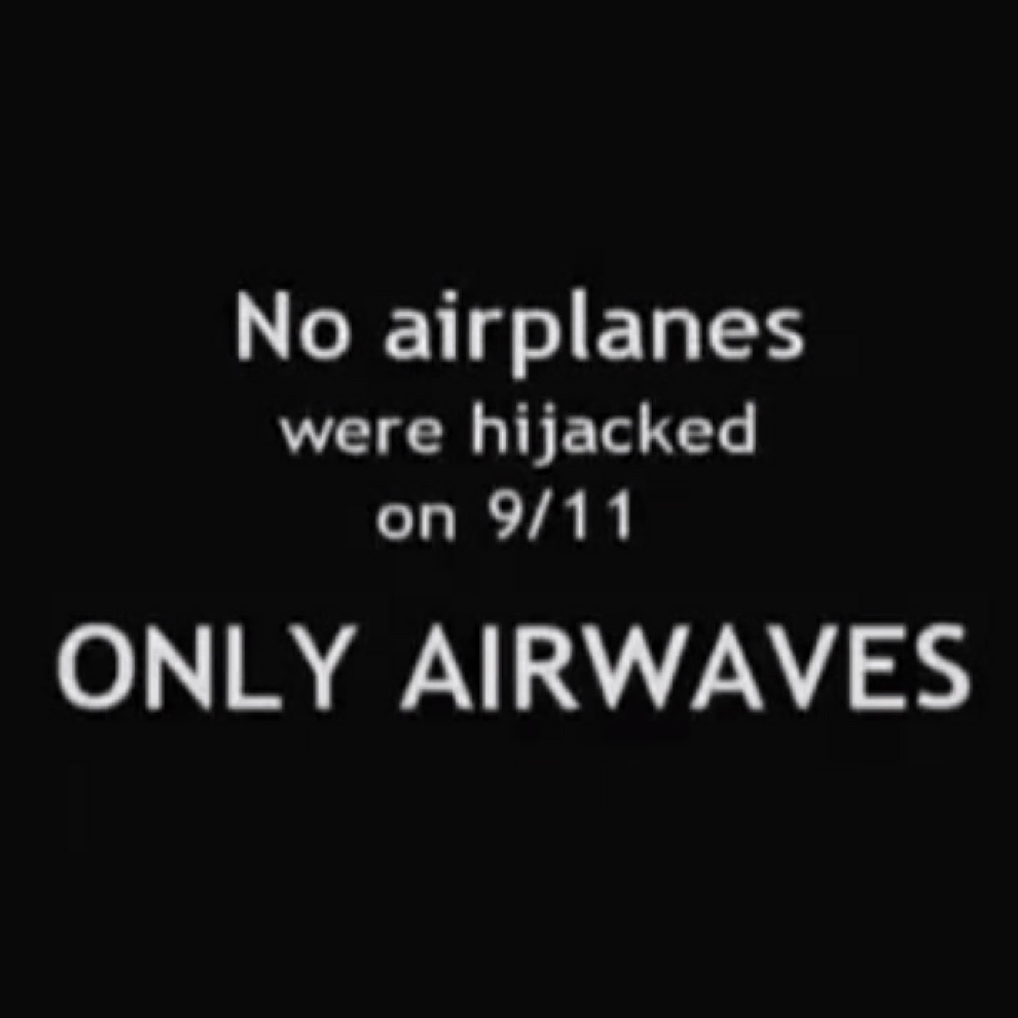 no airplanes were hijacked on 9/11 only airwaves