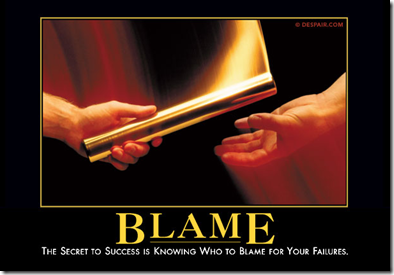 Blame - The secret to success is knowing who to blame for your failures.