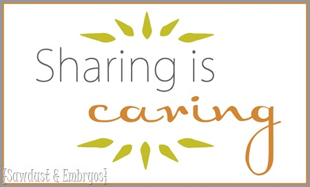 Sharing is Caring {Sawdust and Embryos}