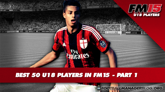 Best 50 U18 Players in FM15 - Part 1