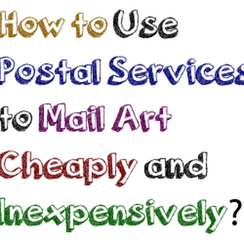 How to Use Postal Services to Mail Art Cheaply and Inexpensively?