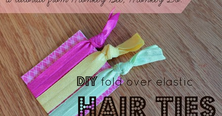 Monkey See, Monkey Do!: DIY Fold Over Elastic Hair Ties