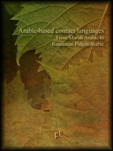 Arabic-based contact languages - From Maridi Arabic to Romanian Pidgin Arabic Cover