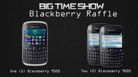the big time show blackberry 9320 9220 raffle