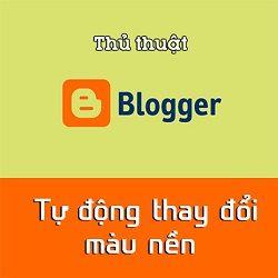 Hướng dẫn tự động thay đổi màu nền cho Blogspot