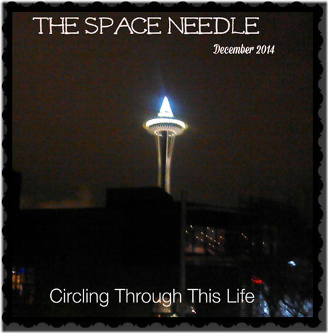 The Space Needle ~ From the First 2015 Edtion of  Random 5 at Circling Through This Life