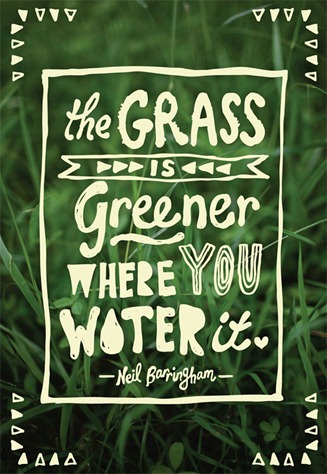 Grass Is Greener Where You Water