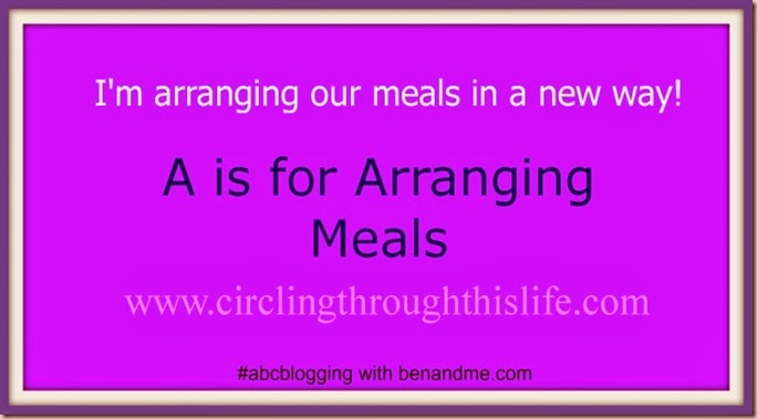 A is for Arranging Meals #abcblogging