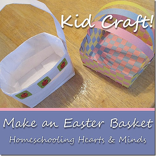Kid Craft---Make a Paper Easter Basket!  2 Tutorials at Homeschooling Hearts & Minds