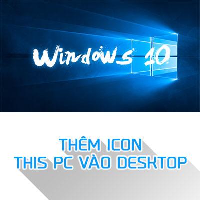 Thêm trở lại icon This PC vào desktop