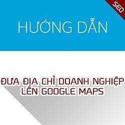Hướng dẫn đưa địa chỉ doanh nghiệp lên Google Maps