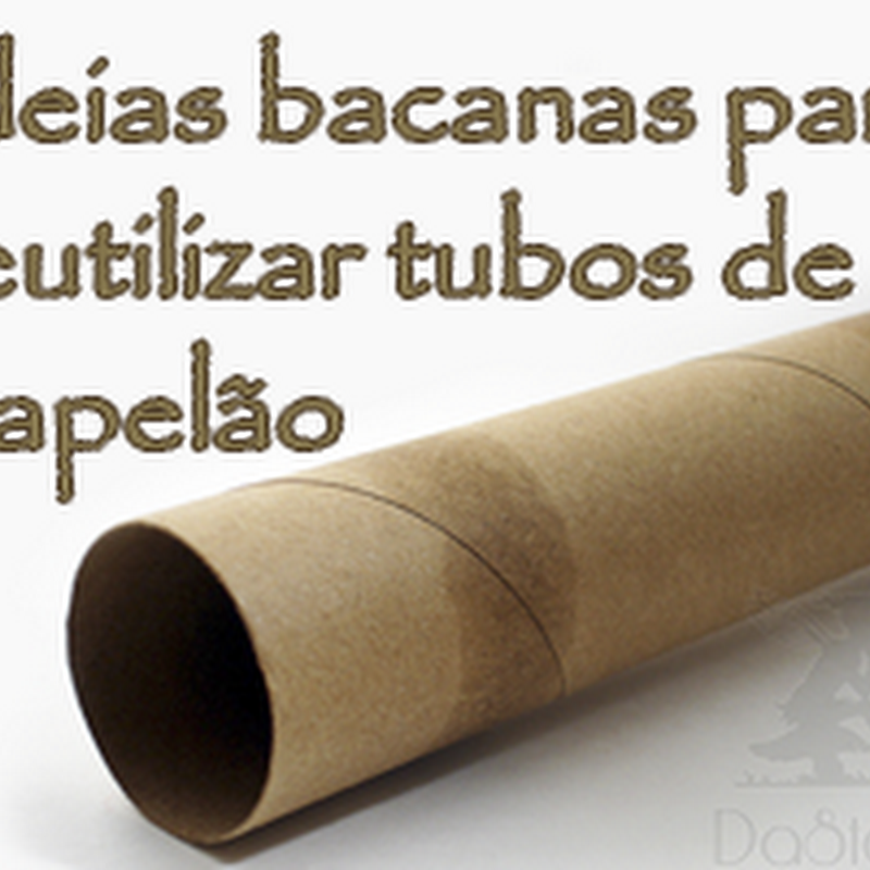 Ideias bacanas para reutilizar tubos de papelão