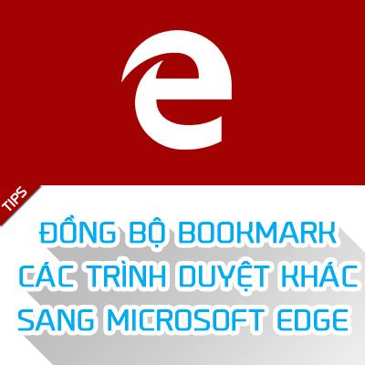 Hướng dẫn đồng bộ bookmark các trình duyệt khác sang Edge