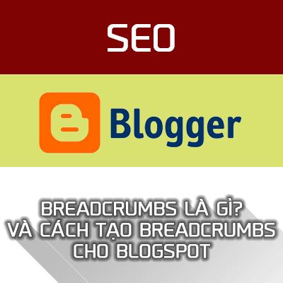 Breadcrumbs là gì? Cách tạo Breadcrumbs cho Blogspot