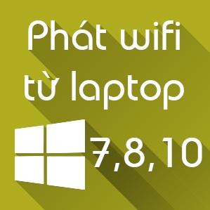 Cách phát wifi từ laptop Win 7, Win 8.1, Win 10