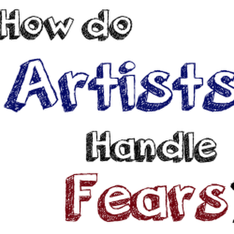 As an Artist, What do you Fear the Most and How do you Deal with Fears?
