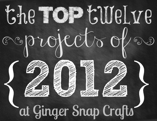 top twelve projects of 2012 at Ginger Snap Crafts