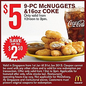 MCDONALDS 2013 OFFERS MCNUGGET 9 PIECE $5 DOUBLE McSPICY BURGER DOUBLE FILET-O-FISH  BIG MAC COKE $1 SUNDAE $2 FRIES JANUARY COMBO MEAL Vanilla Cone 2 for $1 Small Fries Extra Small Coke $2 McNugget 6 piece $3 McWings 4 piece
