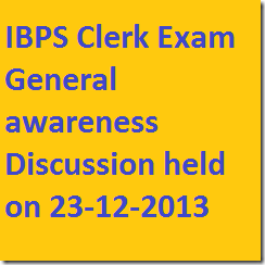 IBPS Clerk Exam general awareness Discussion 23-12-2012