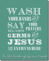 photo about Wash Your Hands and Say Your Prayers Printable referred to as Jesus and Microorganisms (and turkeys and avoidance) Upon the Banking institutions