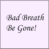 Bad Breath Be Gone!
