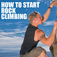 How to Start Rock Climbing