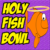 Holy Fish Bowl FREE