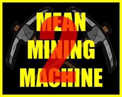 MEAN MINING MACHINE