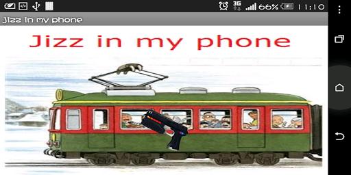 Jizzzzzzz in my phone
