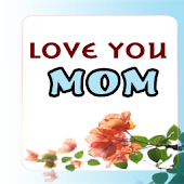 Love you Mom - Sayings For MOM