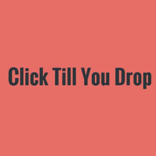 Click Till You Drop