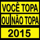 Você Topa ou não Topa 2015