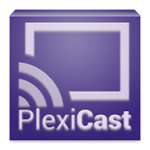 PlexiCast (for Chromecast)