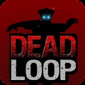 DEAD LOOP  -Zombies-
