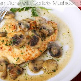 Chicken Diane with Garlicky Mushroom Sauce.