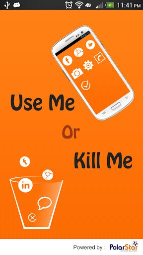 Use Me Or Kill Me