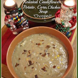 """Roasted Cauliflower, Potato, Corn, Chicken Soup """"Chopped"""""""
