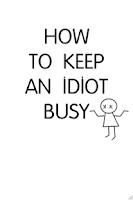 Screenshot of How to Keep an Idiot Busy