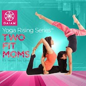Two Fit Moms Yoga - It's Never Too Late