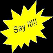 Say It!!!