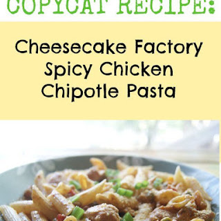 Copycat Cheesecake Factory Spicy Chicken Chipotle Pasta Recipe