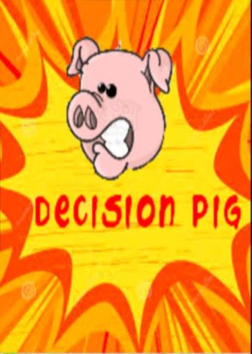 Decision Pig 2