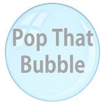 Pop That Bubble!