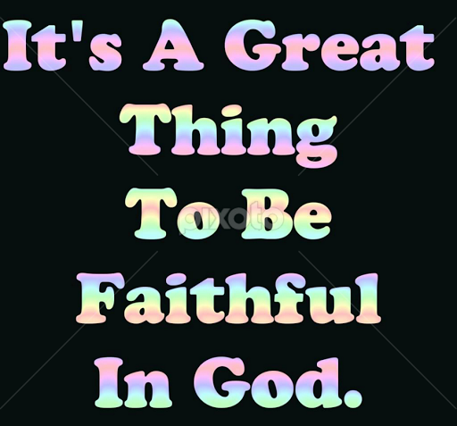Its A Great Thing To Be Faithful In God Quotes Sentences