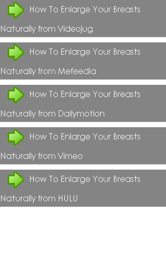 Enlarge Breasts Naturally