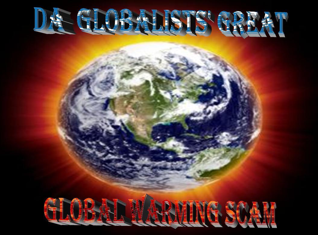 https://lh3.ggpht.com/_30TpBo-V_Ds/TUx5xVunP9I/AAAAAAAAAaE/0hzTs2kykBE/s1600/Globalist%2BGREAT%2BGlobal%2BWarming%2BScam.jpg