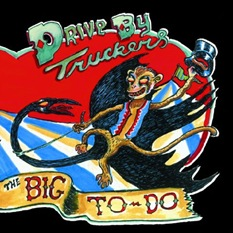 Drive By Truckers - The Big To-Do