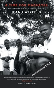 A Time for Machetes - The Rwandan Genocide - The Killers Speak by Jean Hatzfeld
