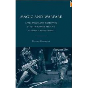 Magic And Warfare Appearance And Reality In Contemporary African Conflict And Beyond Cover